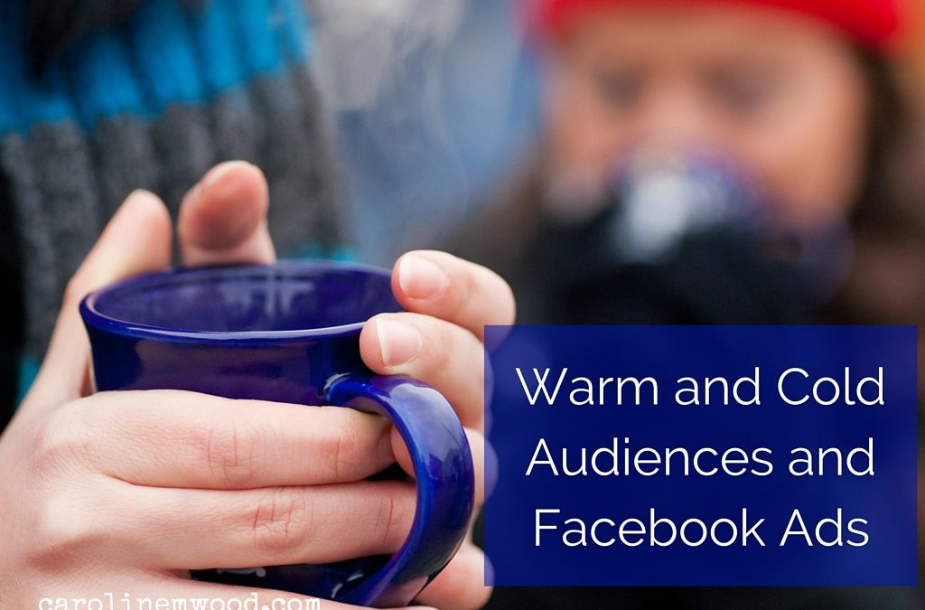 Warm and Cold Audiences and Facebook Ads