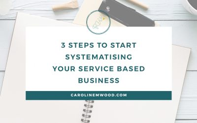3 Steps to Start Systematizing Your Service Based Business