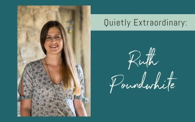 Quietly Extraordinary: Ruth Poundwhite