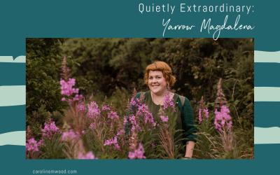 Quietly Extraordinary: Yarrow Magdalena