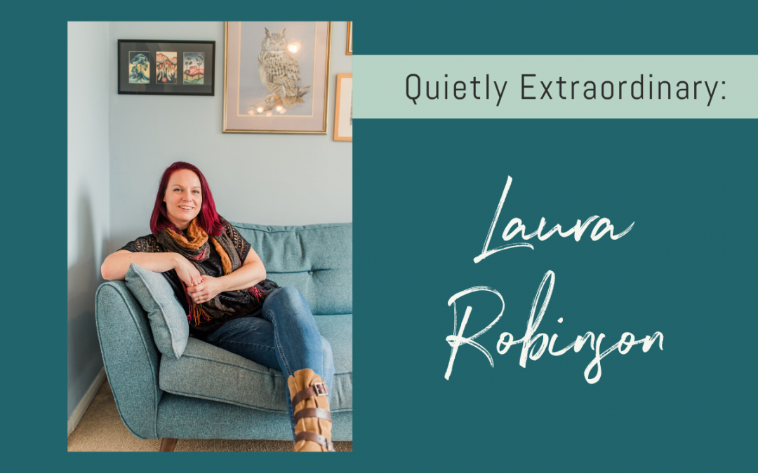 Quietly Extraordinary: Laura Robinson